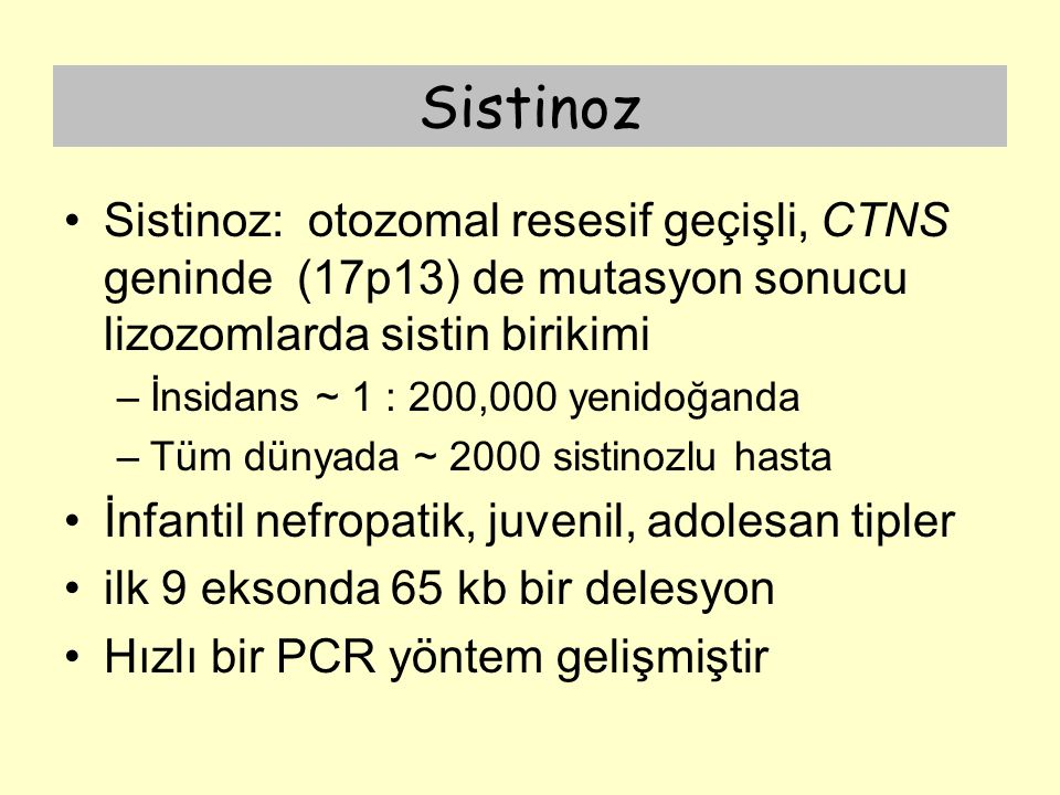 Sistinoz Sistinoz: otozomal resesif geçişli, CTNS geninde (17p13) de mutasyon sonucu lizozomlarda sistin birikimi.