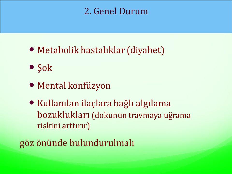 2. Genel Durum Metabolik hastalıklar (diyabet) Şok. Mental konfüzyon.