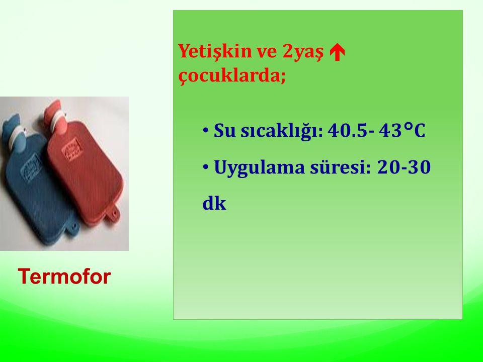Termofor Yetişkin ve 2yaş  çocuklarda; Su sıcaklığı: 40.5- 43°C