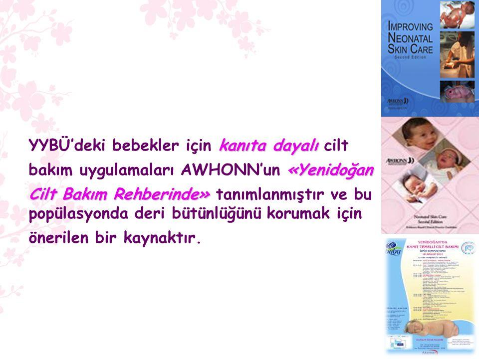 YYBÜ'deki bebekler için kanıta dayalı cilt bakım uygulamaları AWHONN'un «Yenidoğan Cilt Bakım Rehberinde» tanımlanmıştır ve bu popülasyonda deri bütünlüğünü korumak için önerilen bir kaynaktır.