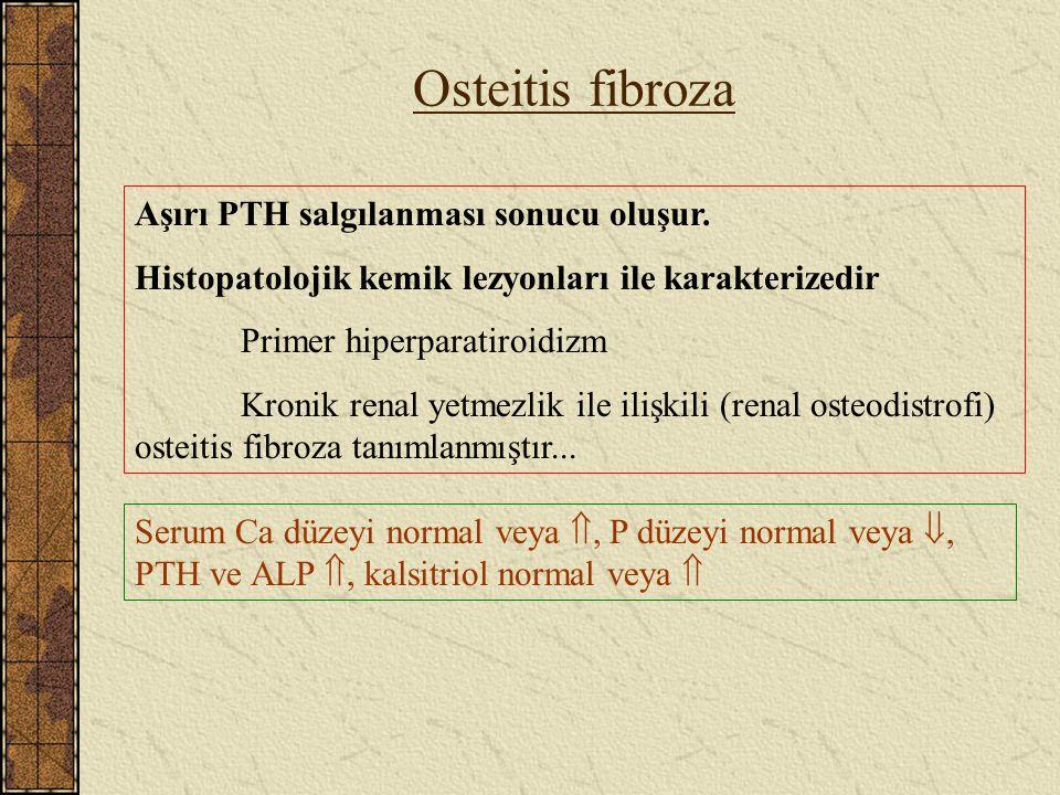 Osteitis fibroza Aşırı PTH salgılanması sonucu oluşur.