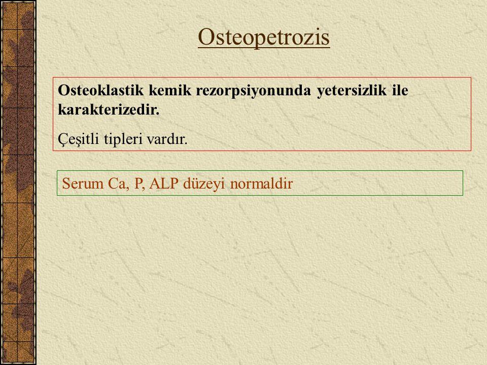 Osteopetrozis Osteoklastik kemik rezorpsiyonunda yetersizlik ile karakterizedir. Çeşitli tipleri vardır.