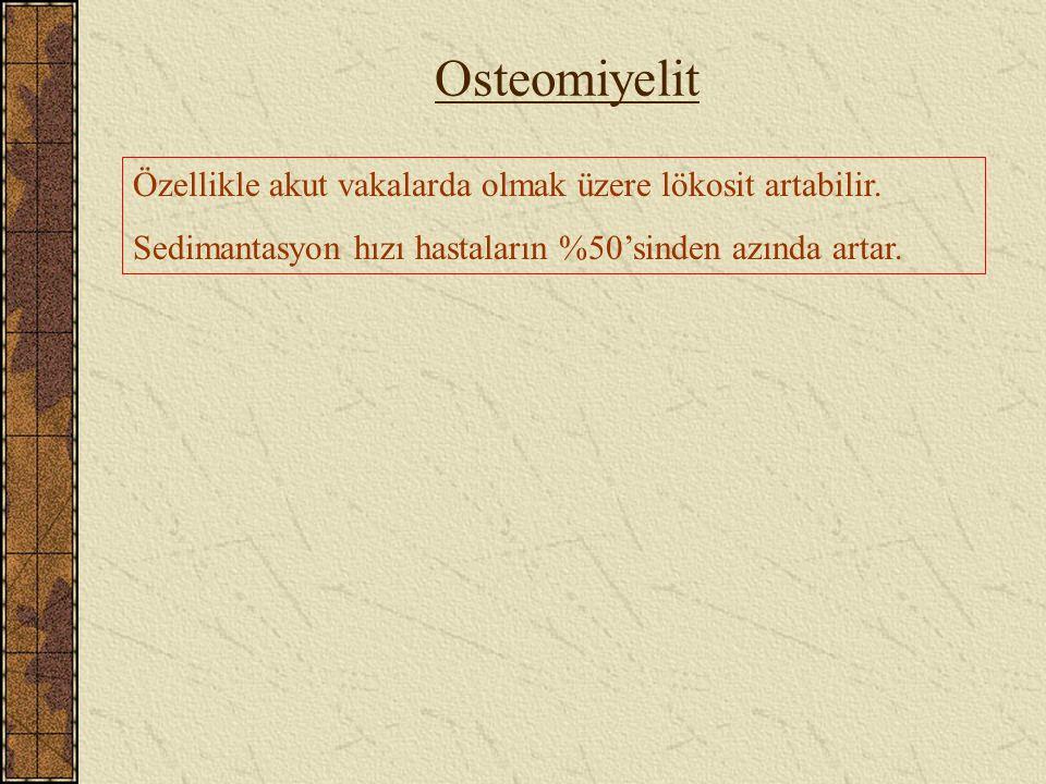 Osteomiyelit Özellikle akut vakalarda olmak üzere lökosit artabilir.