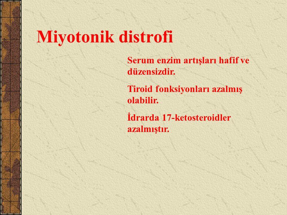Miyotonik distrofi Serum enzim artışları hafif ve düzensizdir.
