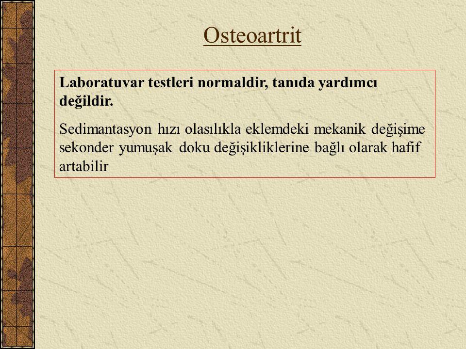 Osteoartrit Laboratuvar testleri normaldir, tanıda yardımcı değildir.