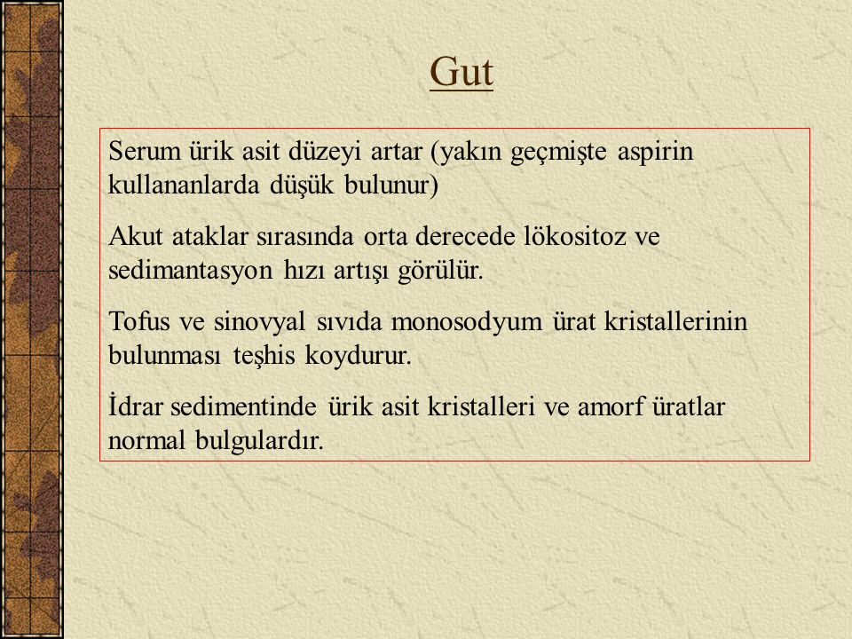 Gut Serum ürik asit düzeyi artar (yakın geçmişte aspirin kullananlarda düşük bulunur)