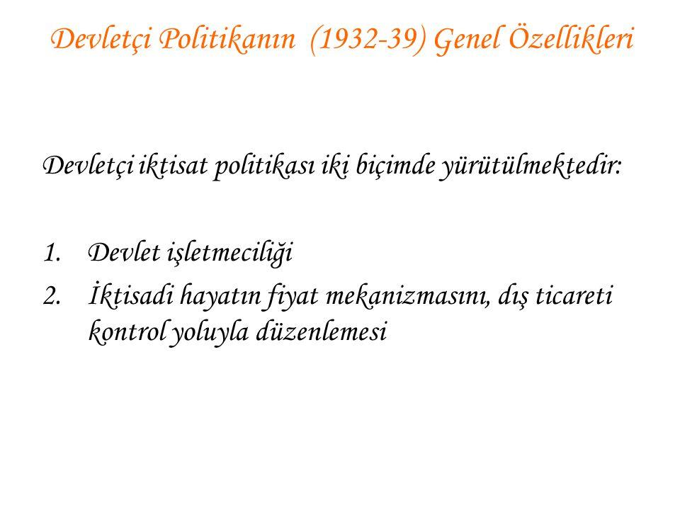 Devletçi Politikanın (1932-39) Genel Özellikleri