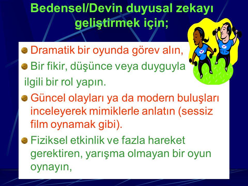 Bedensel/Devin duyusal zekayı geliştirmek için;