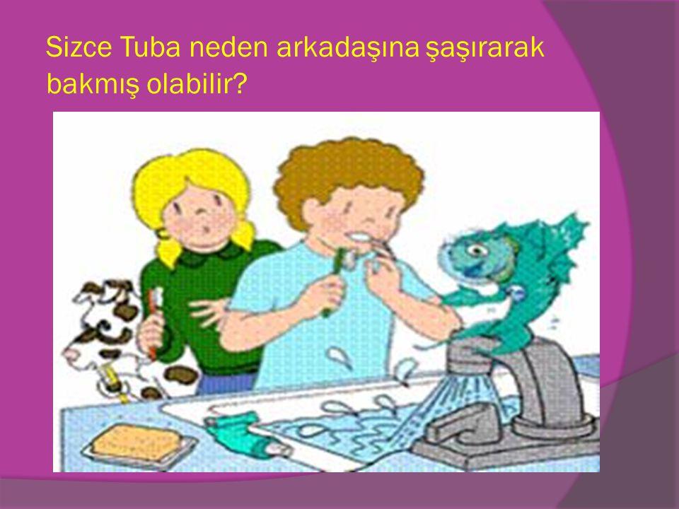 Sizce Tuba neden arkadaşına şaşırarak bakmış olabilir