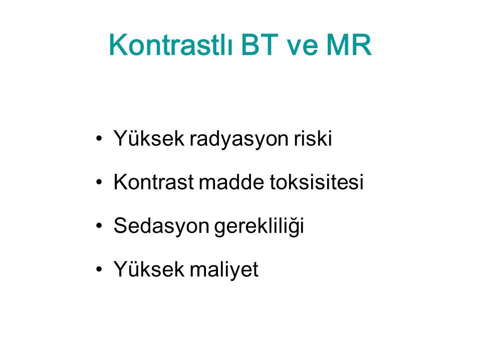 Kontrastlı BT ve MR Yüksek radyasyon riski Kontrast madde toksisitesi