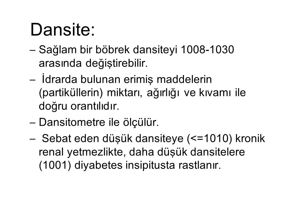 Dansite: Sağlam bir böbrek dansiteyi 1008-1030 arasında değiştirebilir.