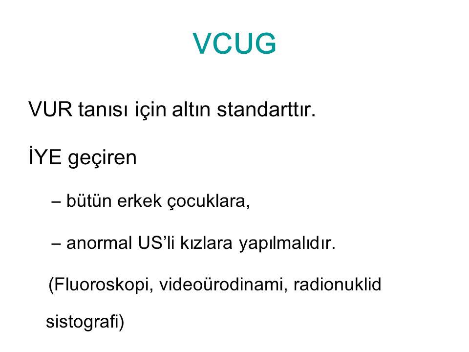 VCUG VUR tanısı için altın standarttır. İYE geçiren