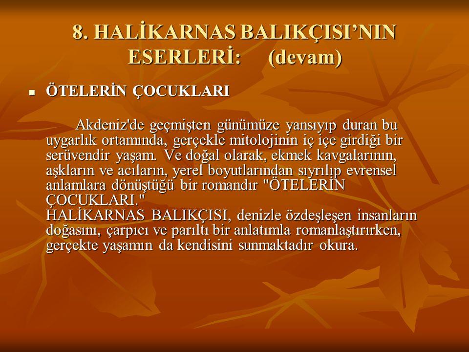 8. HALİKARNAS BALIKÇISI'NIN ESERLERİ: (devam)