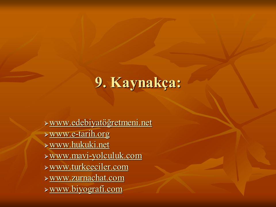 9. Kaynakça: www.edebiyatöğretmeni.net www.e-tarih.org www.hukuki.net