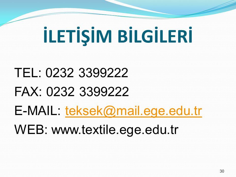 İLETİŞİM BİLGİLERİ TEL: 0232 3399222 FAX: 0232 3399222 E-MAIL: teksek@mail.ege.edu.tr WEB: www.textile.ege.edu.tr