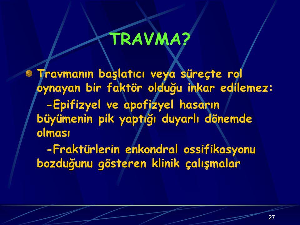 TRAVMA Travmanın başlatıcı veya süreçte rol oynayan bir faktör olduğu inkar edilemez:
