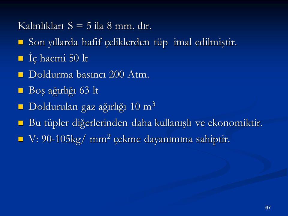 Kalınlıkları S = 5 ila 8 mm. dır.