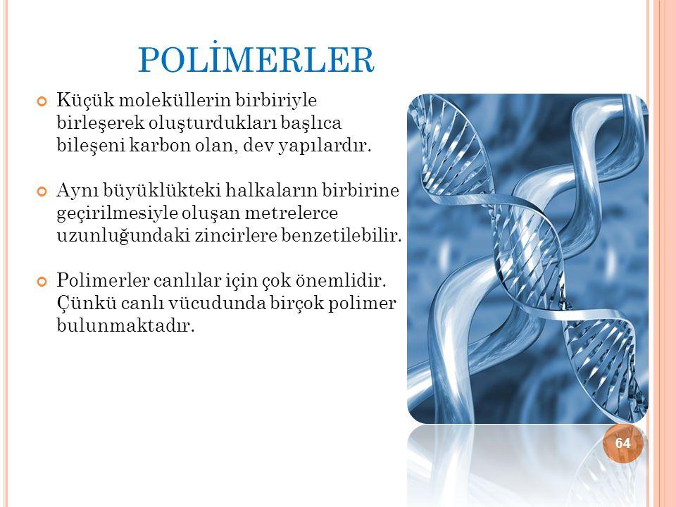 Polİmerler Küçük moleküllerin birbiriyle birleşerek oluşturdukları başlıca bileşeni karbon olan, dev yapılardır.