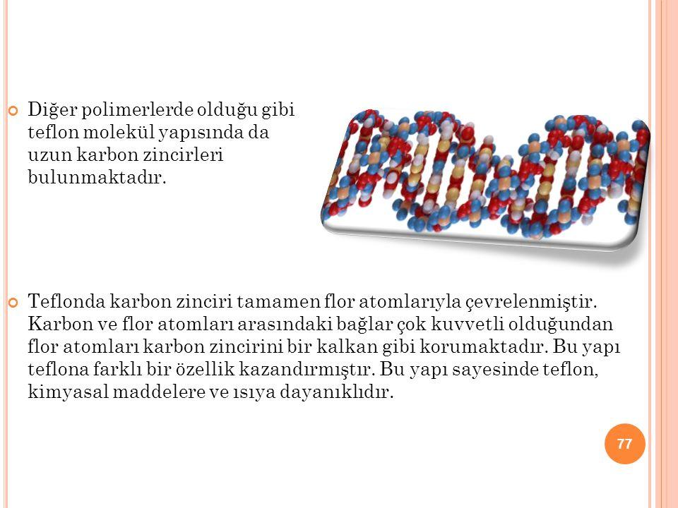 Diğer polimerlerde olduğu gibi teflon molekül yapısında da uzun karbon zincirleri bulunmaktadır.