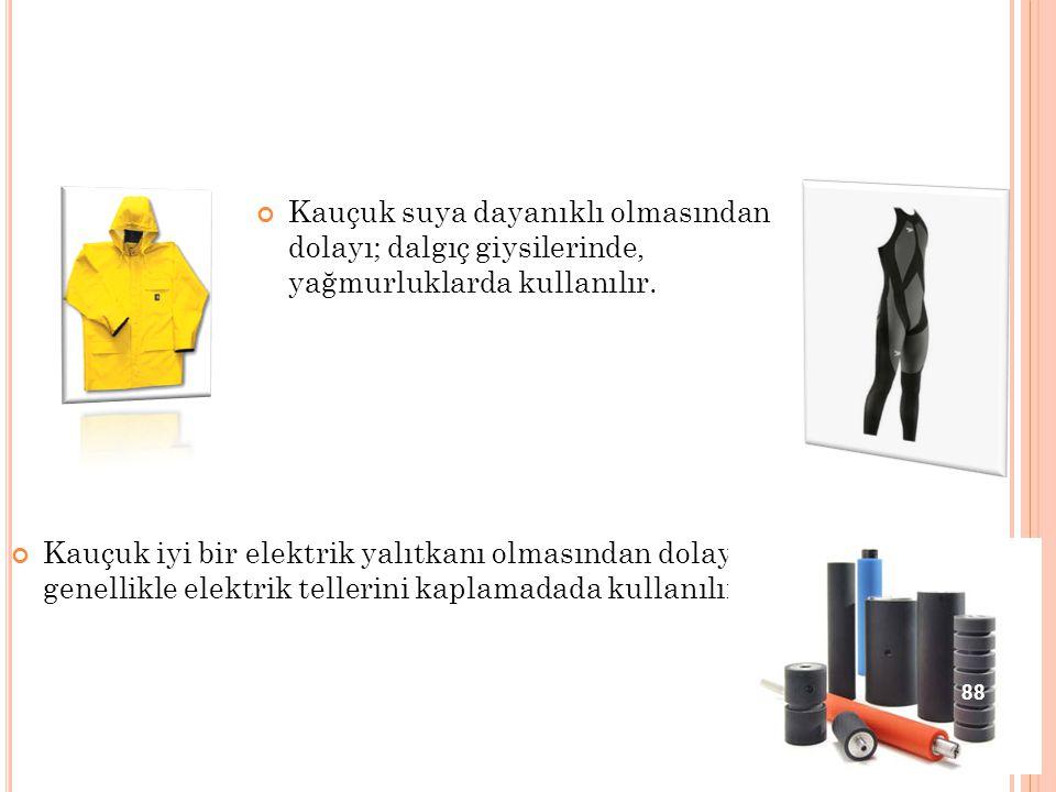 Kauçuk suya dayanıklı olmasından dolayı; dalgıç giysilerinde, yağmurluklarda kullanılır.