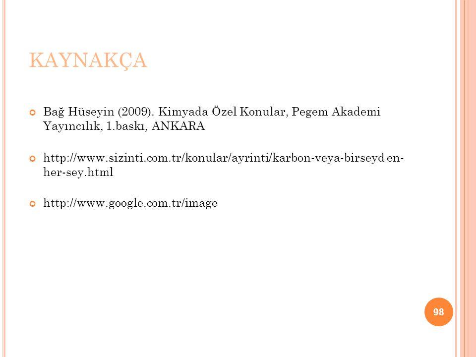 KAYNAKÇA Bağ Hüseyin (2009). Kimyada Özel Konular, Pegem Akademi Yayıncılık, 1.baskı, ANKARA.