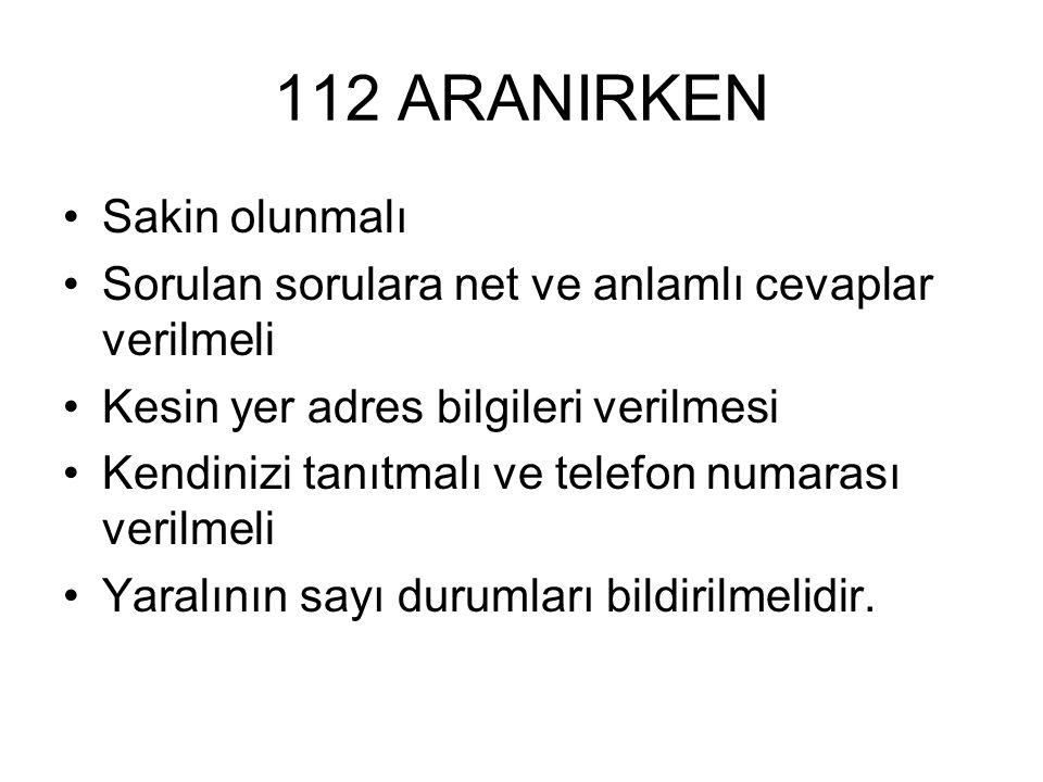 112 ARANIRKEN Sakin olunmalı
