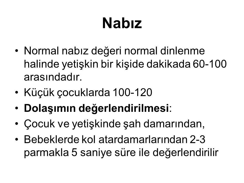 Nabız Normal nabız değeri normal dinlenme halinde yetişkin bir kişide dakikada 60-100 arasındadır. Küçük çocuklarda 100-120.