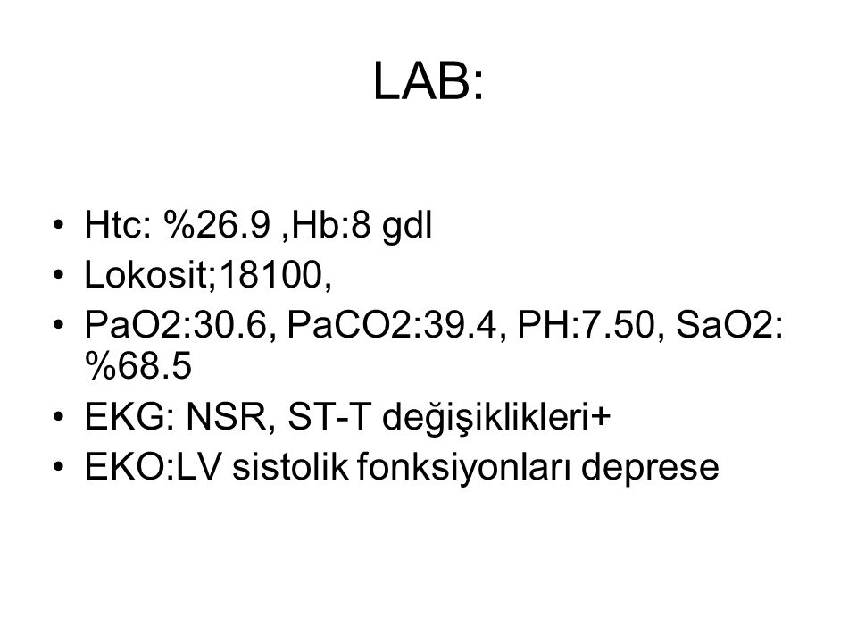 LAB: Htc: %26.9 ,Hb:8 gdl Lokosit;18100,