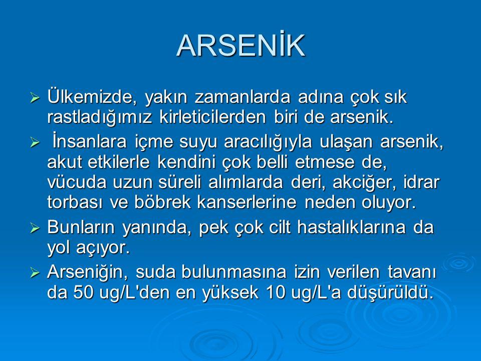 ARSENİK Ülkemizde, yakın zamanlarda adına çok sık rastladığımız kirleticilerden biri de arsenik.