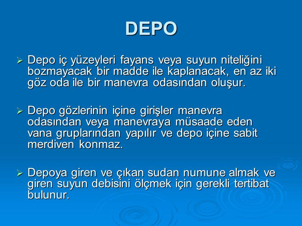 DEPO Depo iç yüzeyleri fayans veya suyun niteliğini bozmayacak bir madde ile kaplanacak, en az iki göz oda ile bir manevra odasından oluşur.