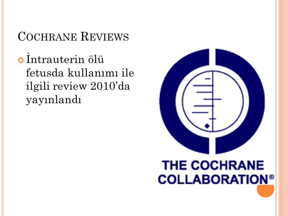 Cochrane Reviews İntrauterin ölü fetusda kullanımı ile ilgili review 2010'da yayınlandı