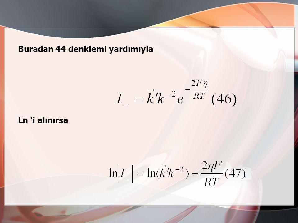 Buradan 44 denklemi yardımıyla