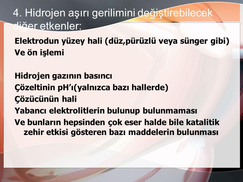 4. Hidrojen aşırı gerilimini değiştirebilecek diğer etkenler: