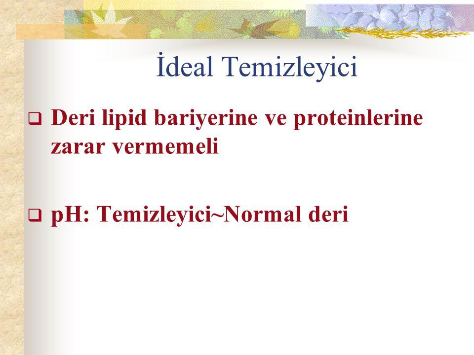 İdeal Temizleyici Deri lipid bariyerine ve proteinlerine zarar vermemeli.