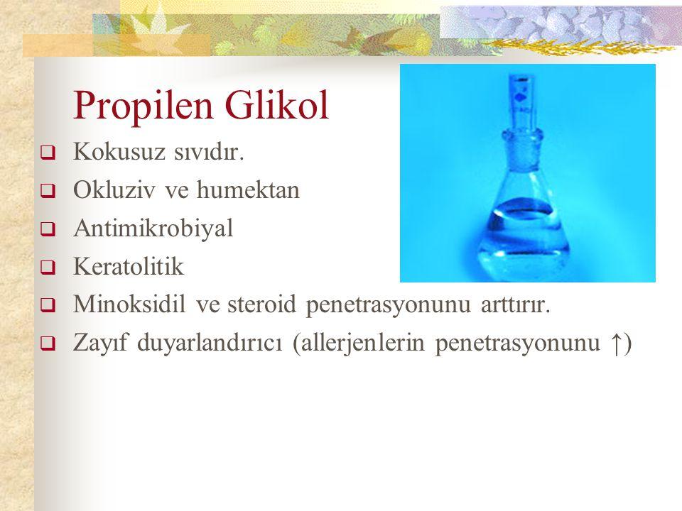 Propilen Glikol Kokusuz sıvıdır. Okluziv ve humektan Antimikrobiyal