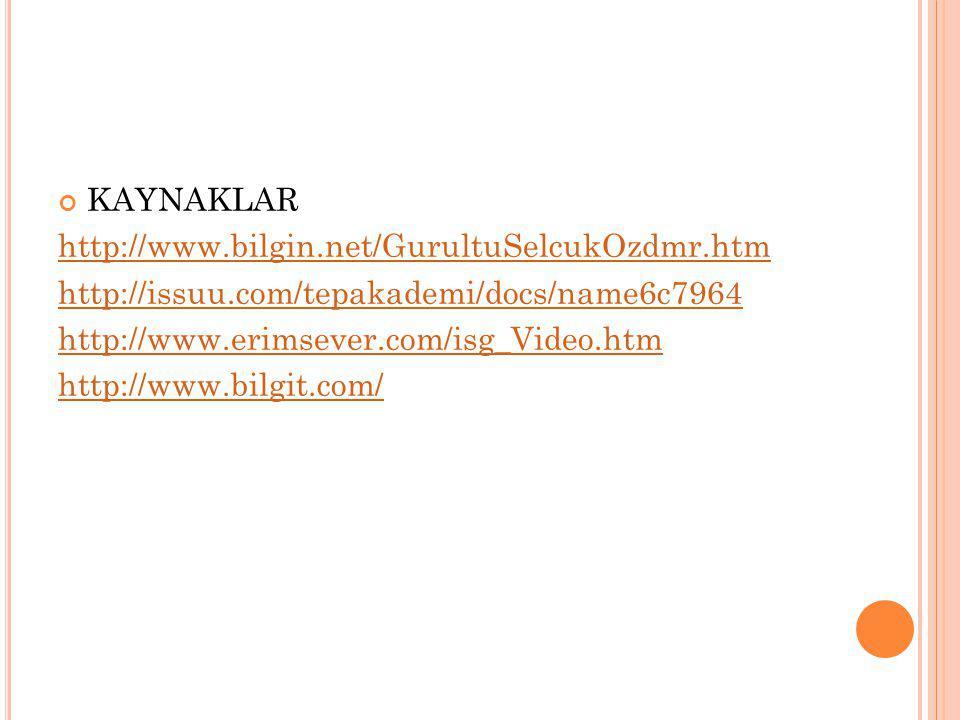 KAYNAKLAR http://www.bilgin.net/GurultuSelcukOzdmr.htm. http://issuu.com/tepakademi/docs/name6c7964.