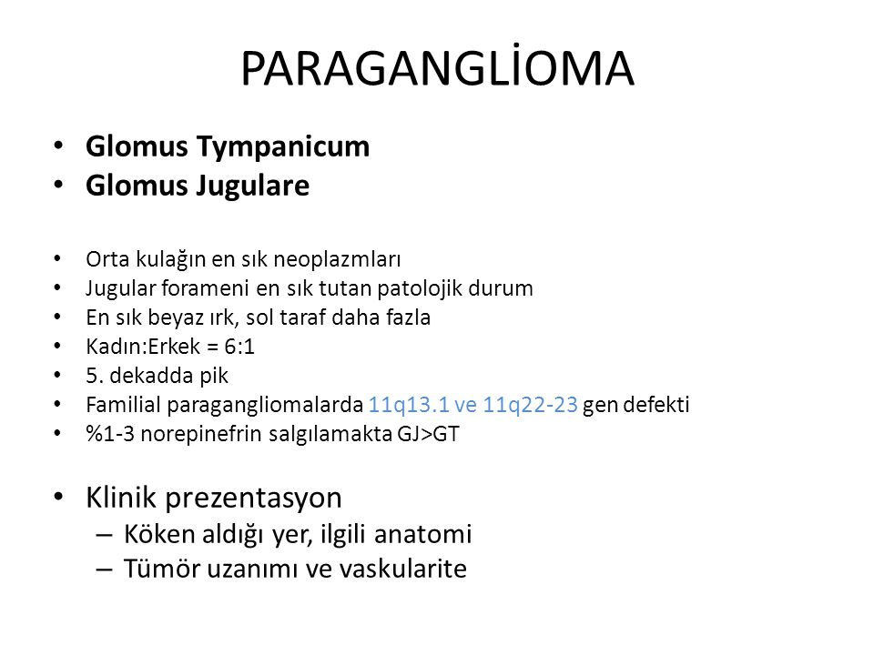 PARAGANGLİOMA Glomus Tympanicum Glomus Jugulare Klinik prezentasyon