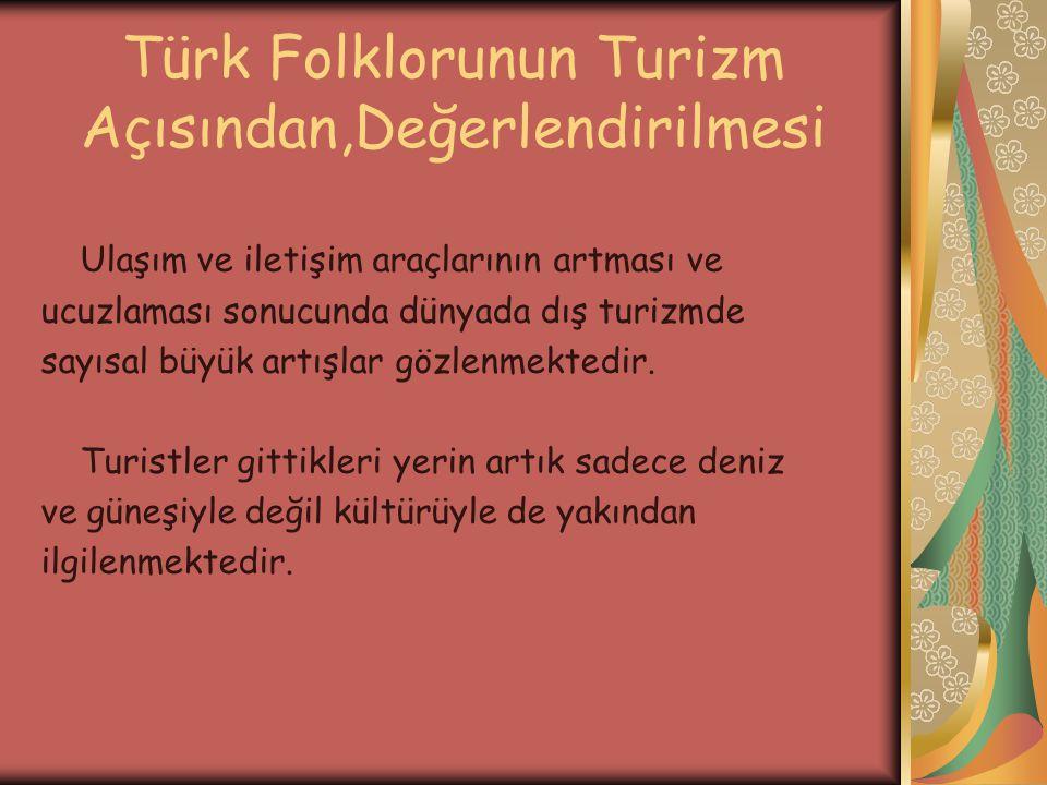 Türk Folklorunun Turizm Açısından,Değerlendirilmesi