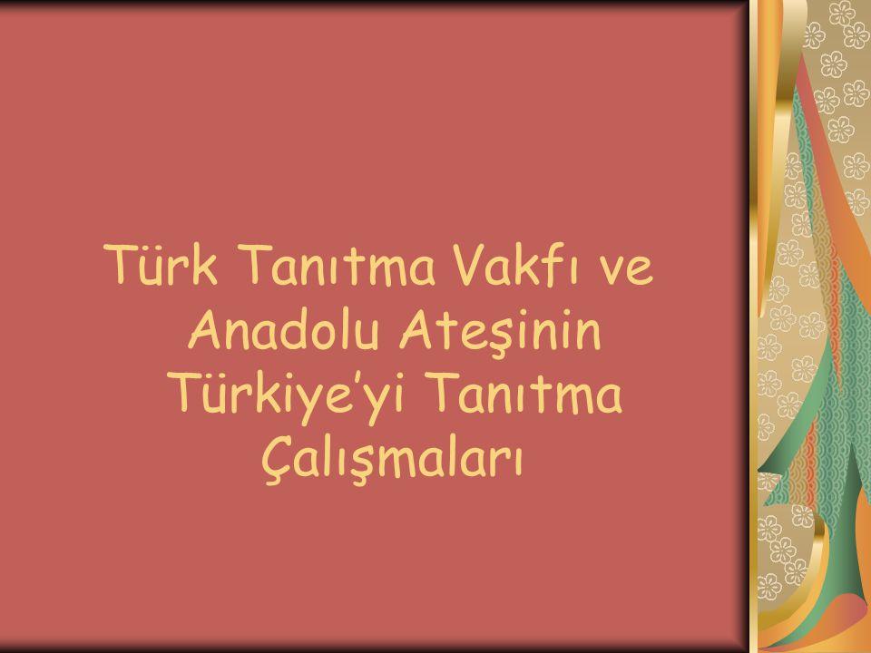Türk Tanıtma Vakfı ve Anadolu Ateşinin Türkiye'yi Tanıtma Çalışmaları