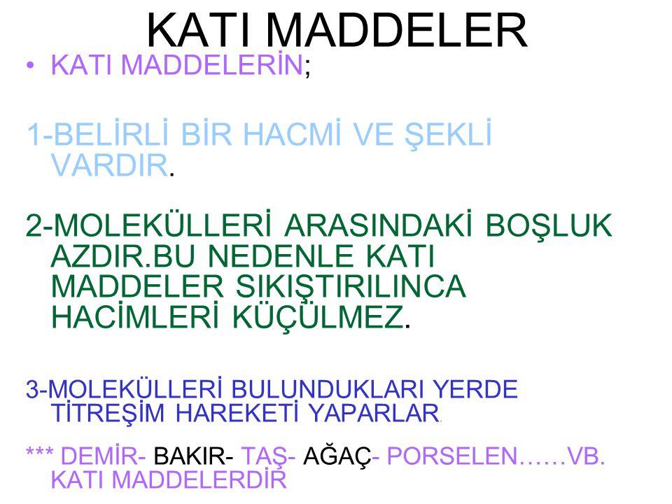 KATI MADDELER 1-BELİRLİ BİR HACMİ VE ŞEKLİ VARDIR.