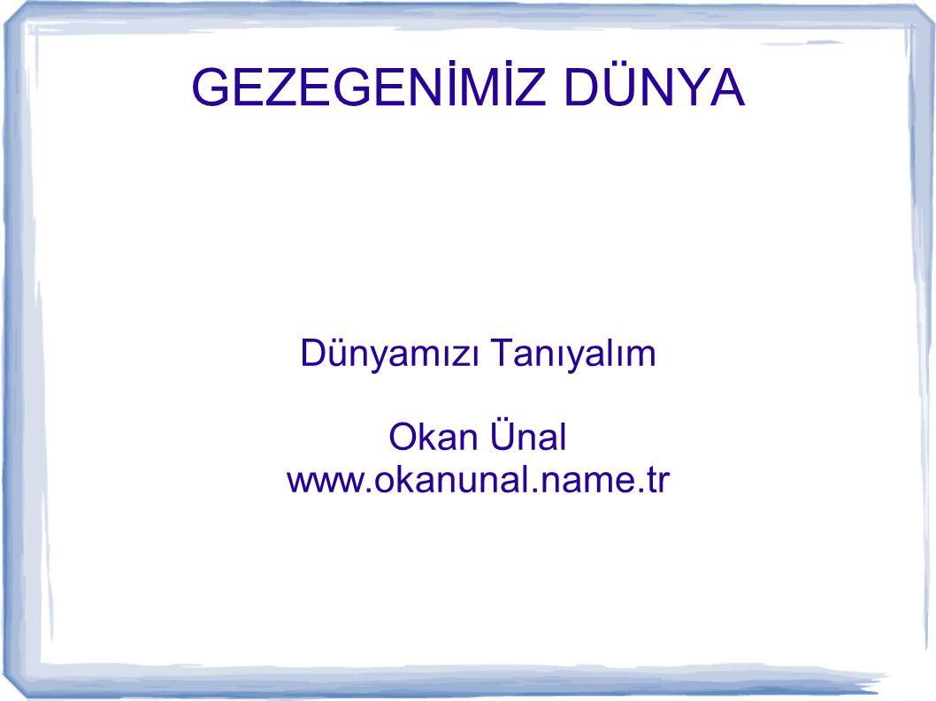 Dünyamızı Tanıyalım Okan Ünal www.okanunal.name.tr