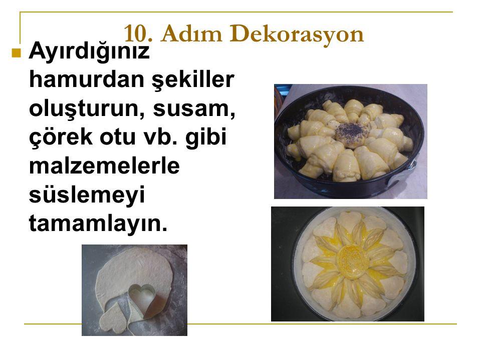 10. Adım Dekorasyon Ayırdığınız hamurdan şekiller oluşturun, susam, çörek otu vb.
