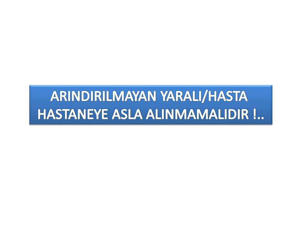 ARINDIRILMAYAN YARALI/HASTA HASTANEYE ASLA ALINMAMALIDIR !..