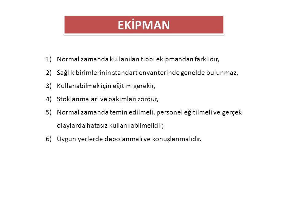 EKİPMAN Normal zamanda kullanılan tıbbi ekipmandan farklıdır,