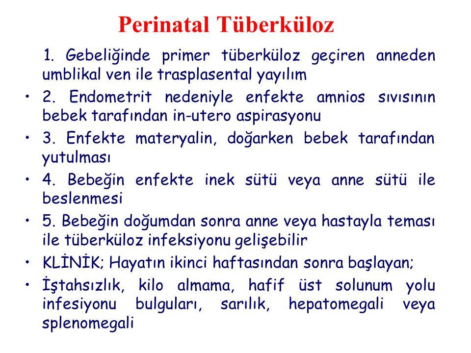 Perinatal Tüberküloz 1. Gebeliğinde primer tüberküloz geçiren anneden umblikal ven ile trasplasental yayılım.