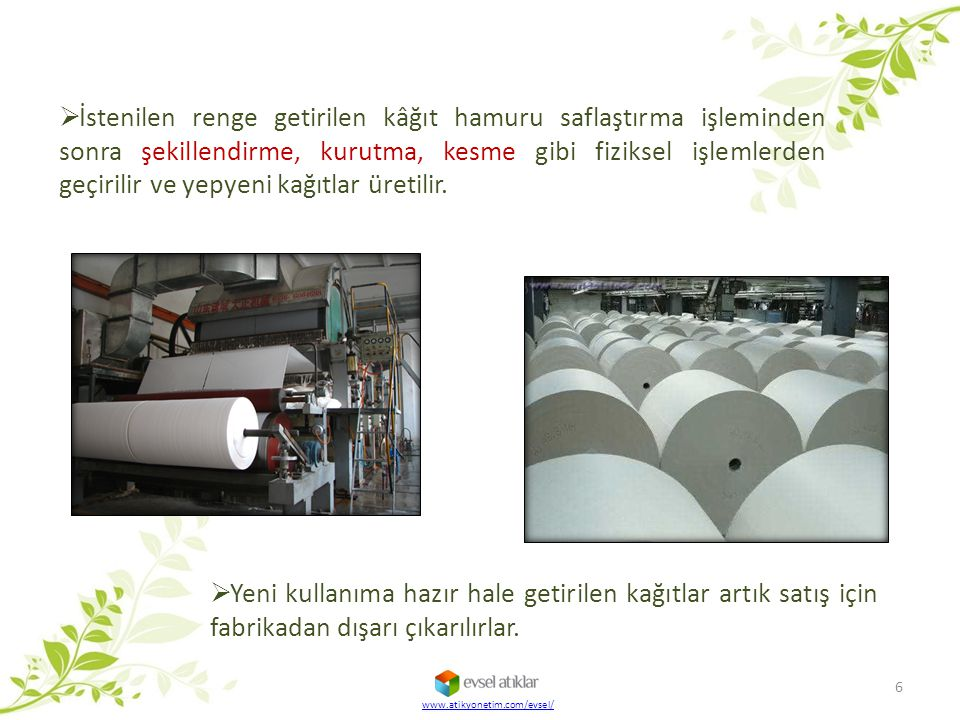 İstenilen renge getirilen kâğıt hamuru saflaştırma işleminden sonra şekillendirme, kurutma, kesme gibi fiziksel işlemlerden geçirilir ve yepyeni kağıtlar üretilir.