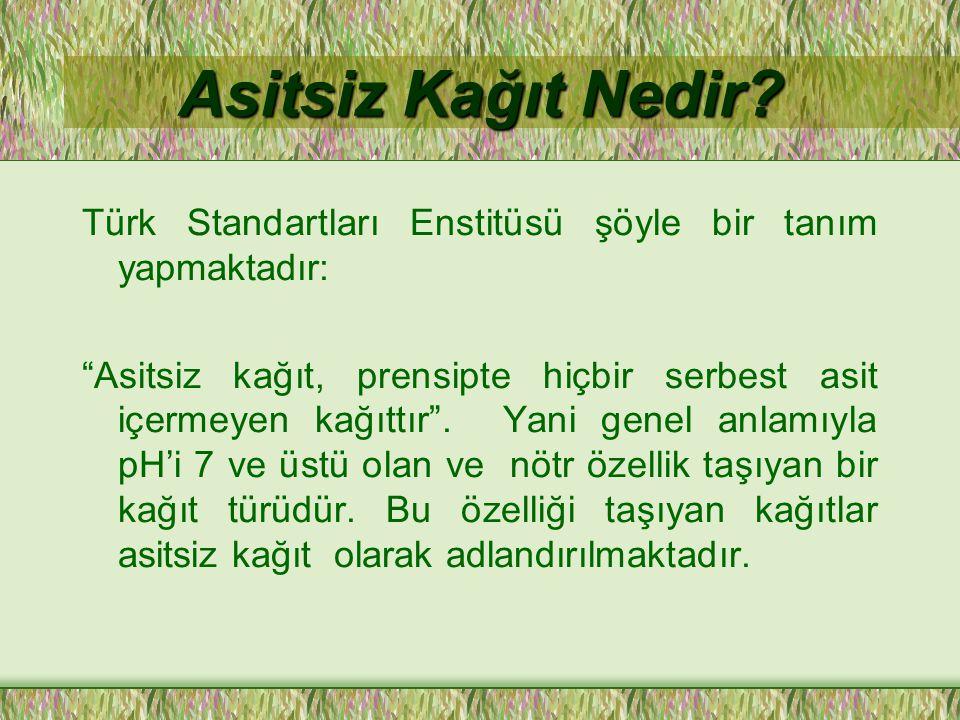 Asitsiz Kağıt Nedir Türk Standartları Enstitüsü şöyle bir tanım yapmaktadır:
