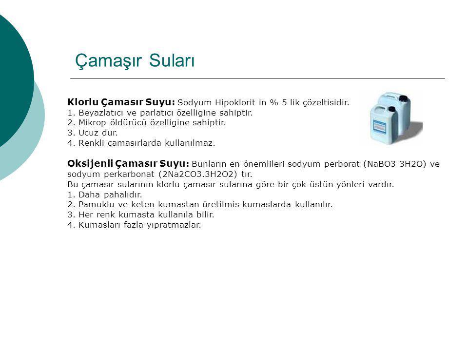 Çamaşır Suları Klorlu Çamasır Suyu: Sodyum Hipoklorit in % 5 lik çözeltisidir. 1. Beyazlatıcı ve parlatıcı özelligine sahiptir.