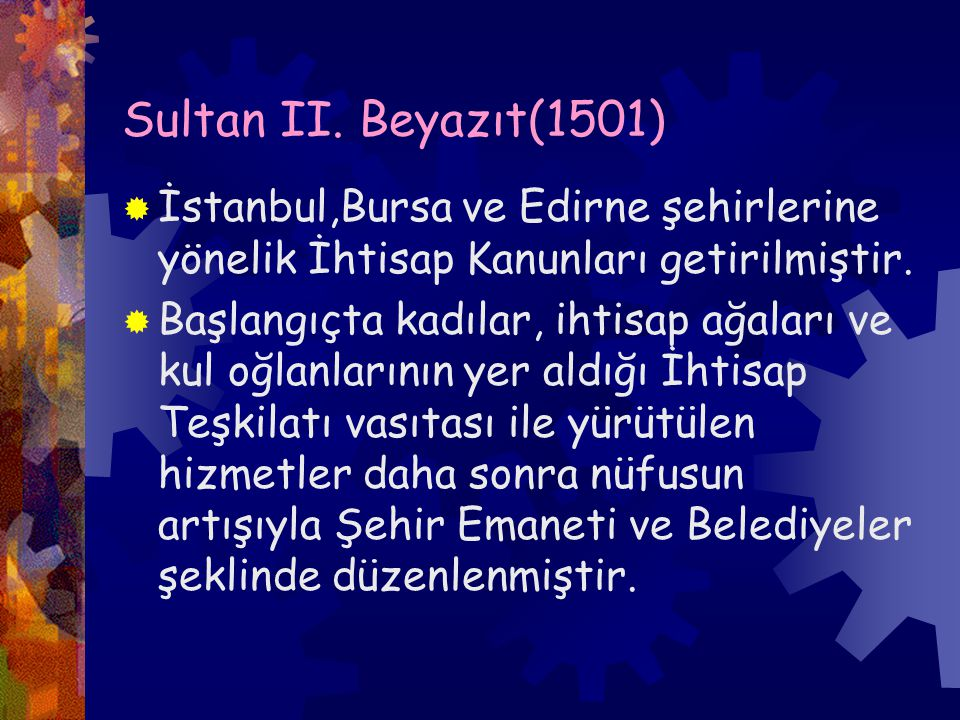 Sultan II. Beyazıt(1501) İstanbul,Bursa ve Edirne şehirlerine yönelik İhtisap Kanunları getirilmiştir.
