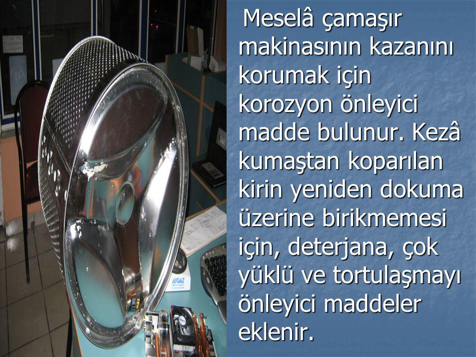 Meselâ çamaşır makinasının kazanını korumak için korozyon önleyici madde bulunur.
